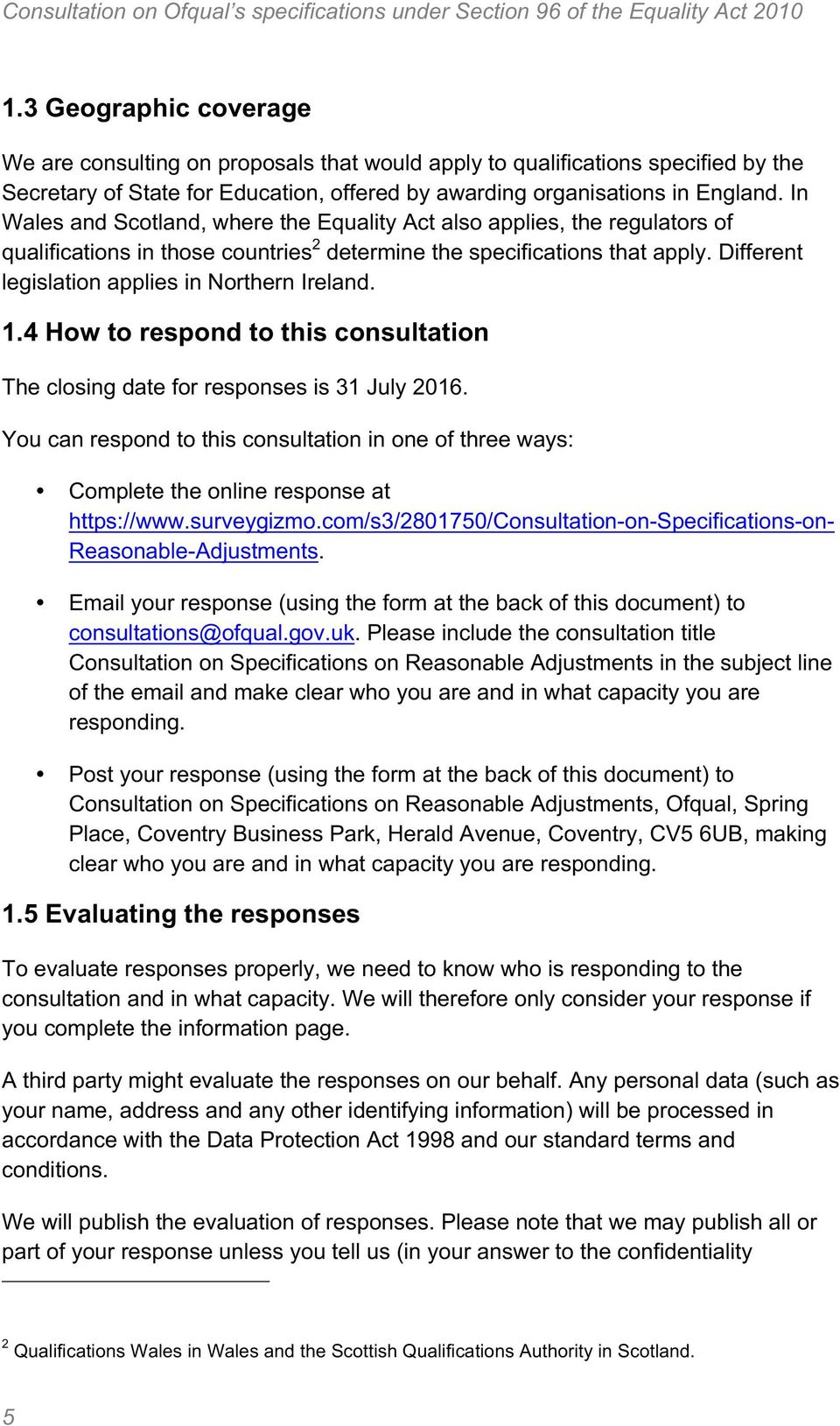 Different legislation applies in Northern Ireland. 1.4 How to respond to this consultation The closing date for responses is 31 July 2016.