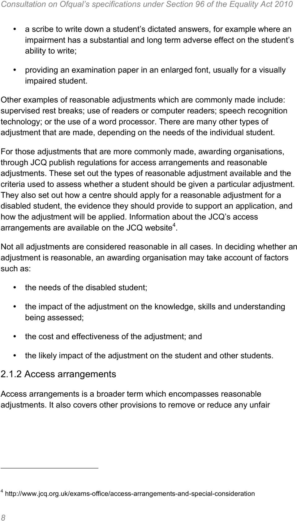 Other examples of reasonable adjustments which are commonly made include: supervised rest breaks; use of readers or computer readers; speech recognition technology; or the use of a word processor.
