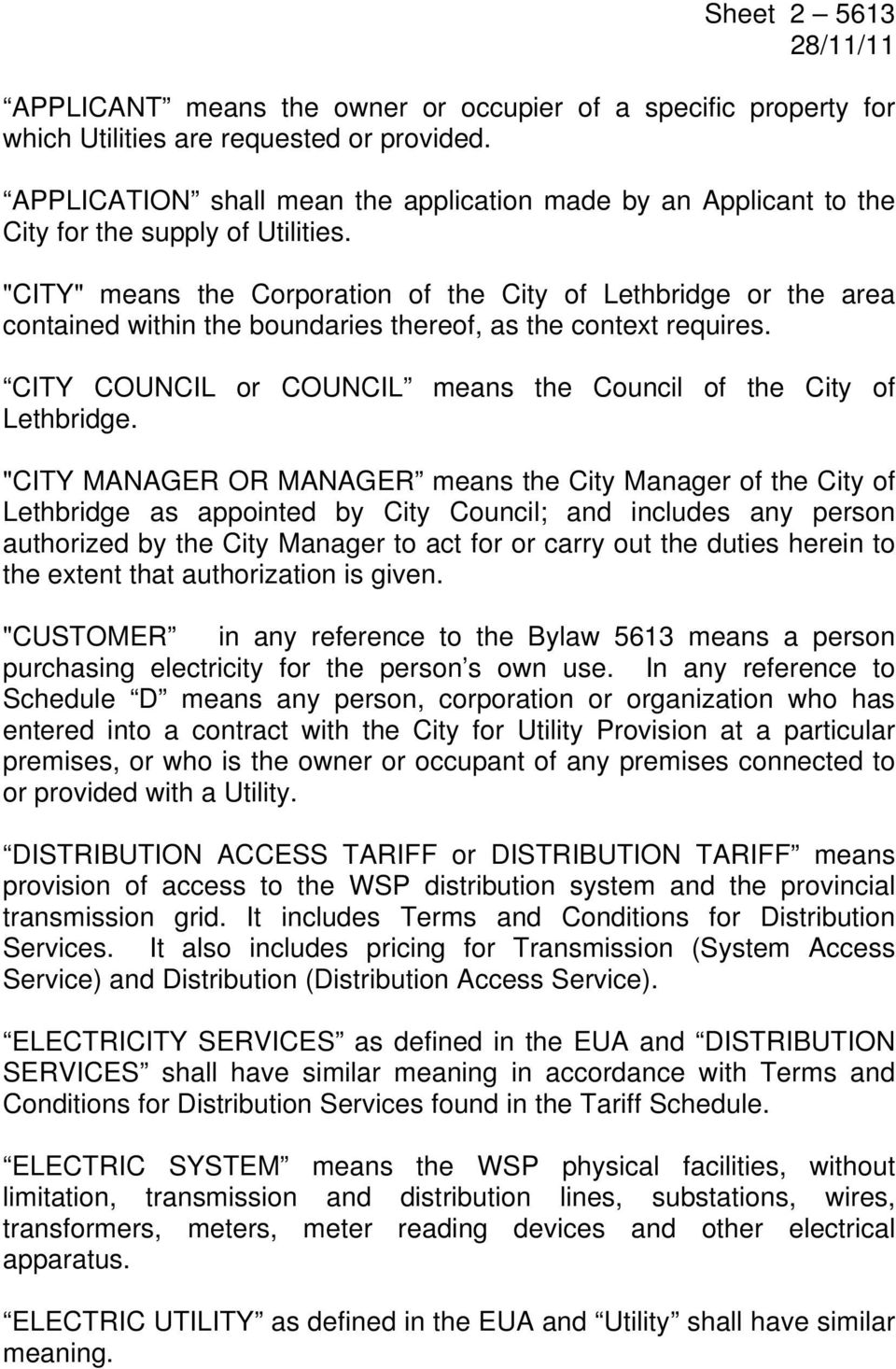 """CITY"" means the Corporation of the City of Lethbridge or the area contained within the boundaries thereof, as the context requires."