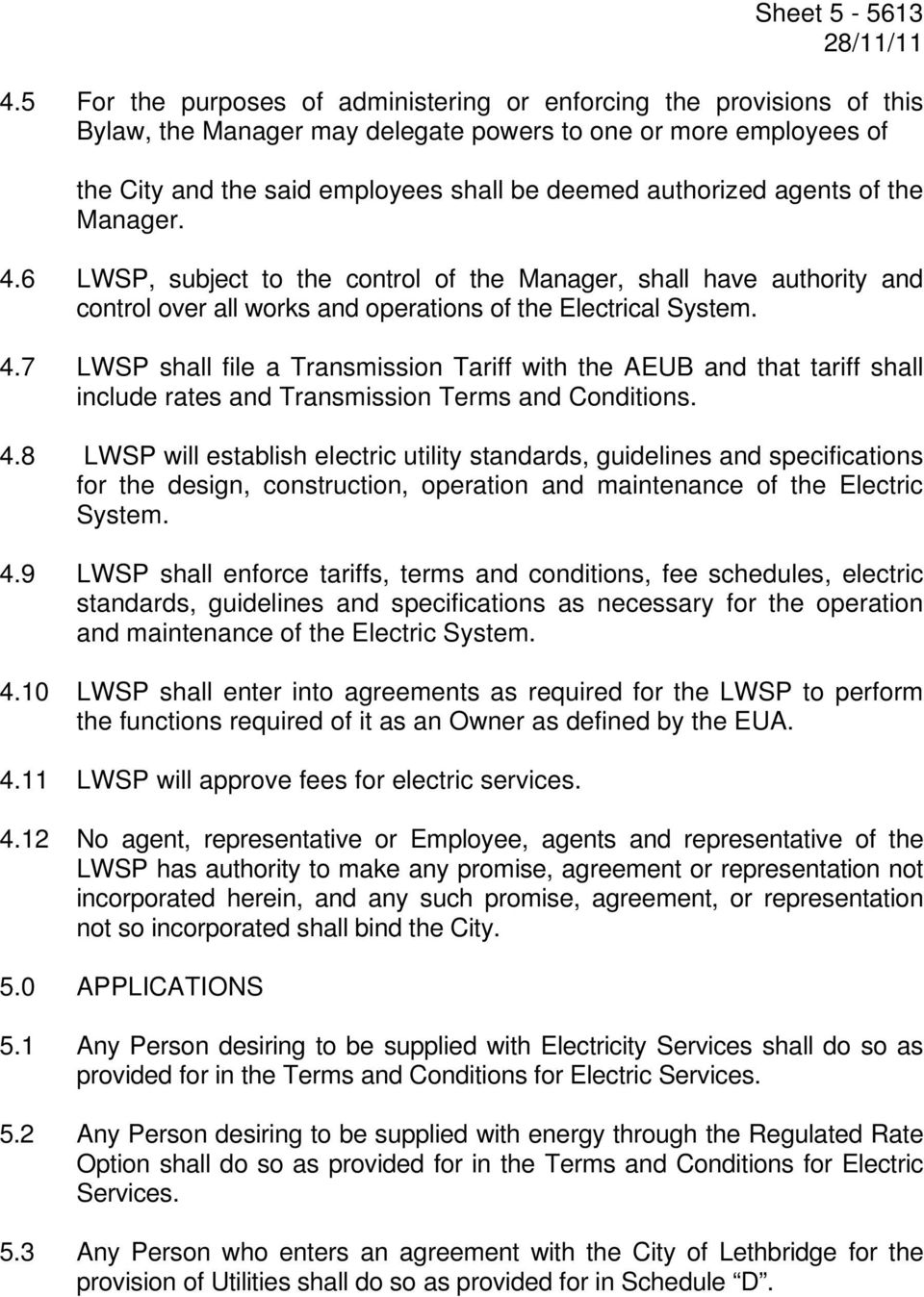 agents of the Manager. 4.6 LWSP, subject to the control of the Manager, shall have authority and control over all works and operations of the Electrical System. 4.7 LWSP shall file a Transmission Tariff with the AEUB and that tariff shall include rates and Transmission Terms and Conditions.