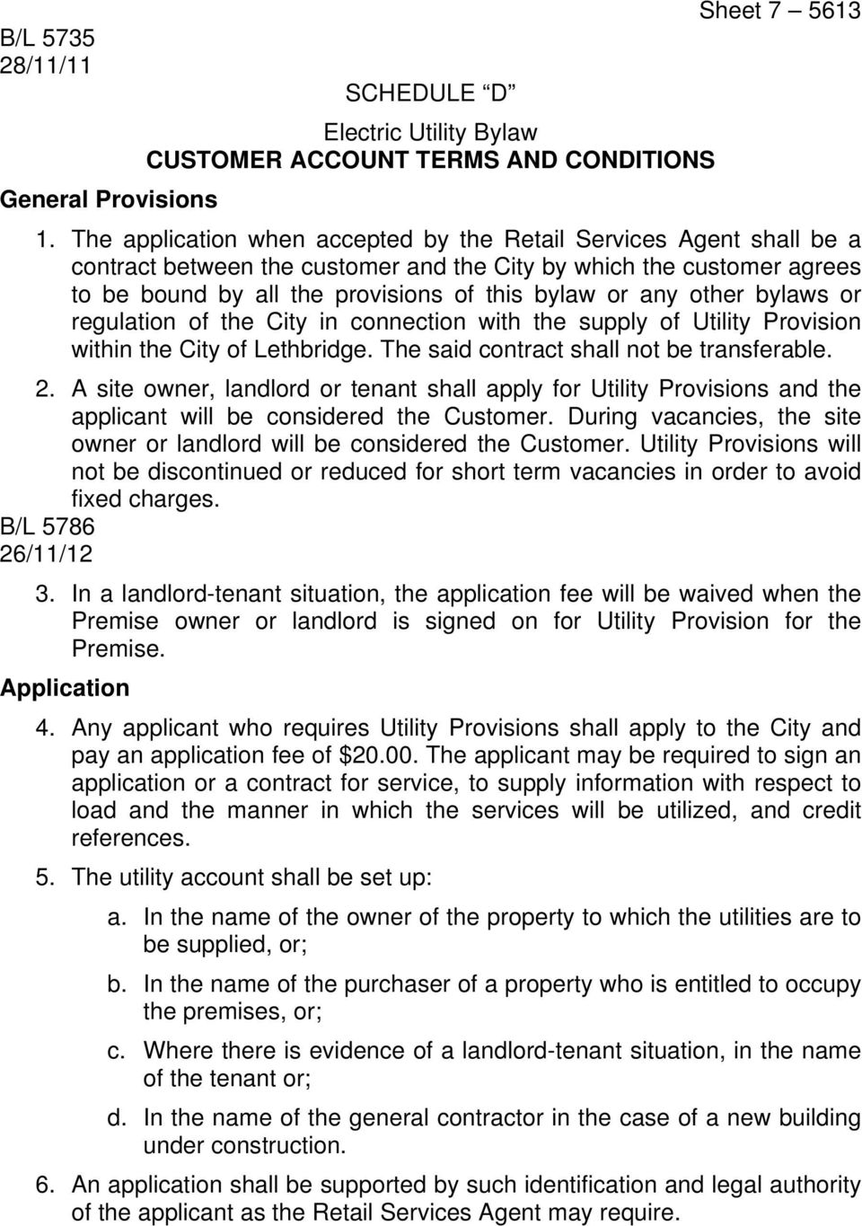 other bylaws or regulation of the City in connection with the supply of Utility Provision within the City of Lethbridge. The said contract shall not be transferable. 2.