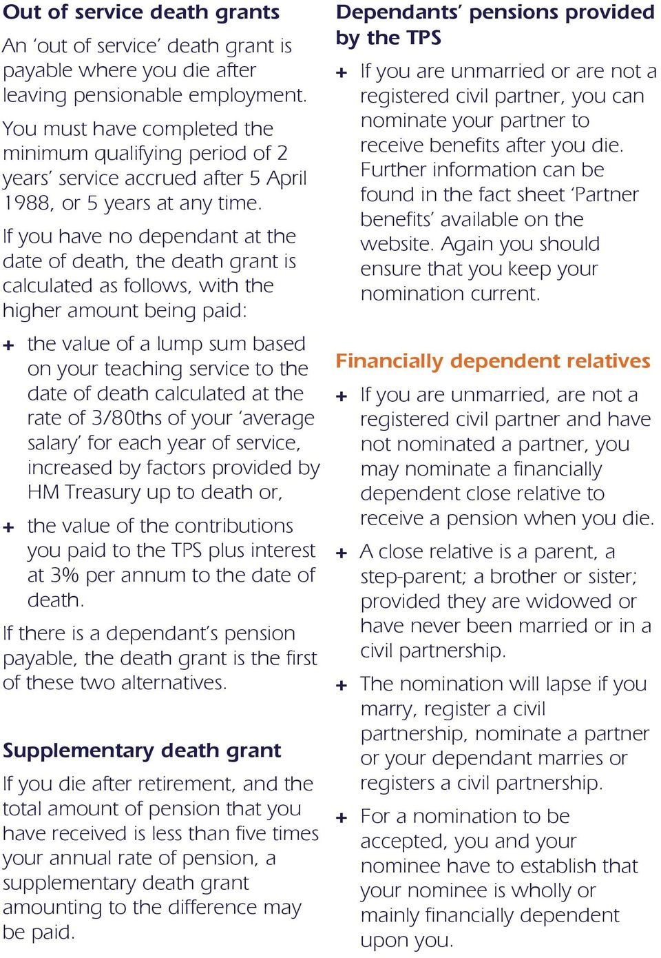 If you have no dependant at the date of death, the death grant is calculated as follows, with the higher amount being paid: + the value of a lump sum based on your teaching service to the date of
