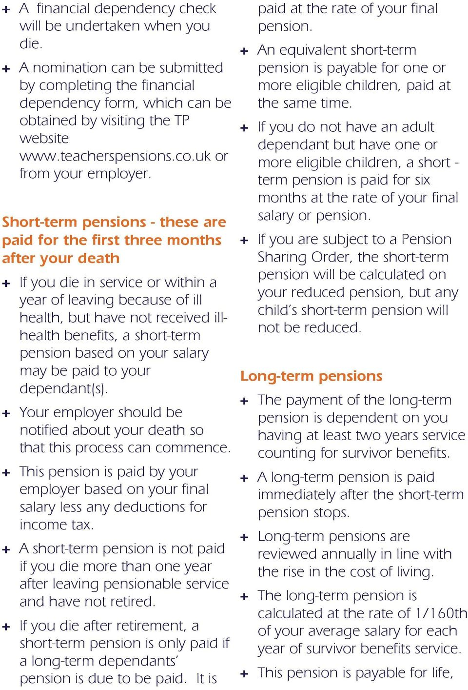 Short-term pensions - these are paid for the first three months after your death + If you die in service or within a year of leaving because of ill health, but have not received illhealth benefits, a