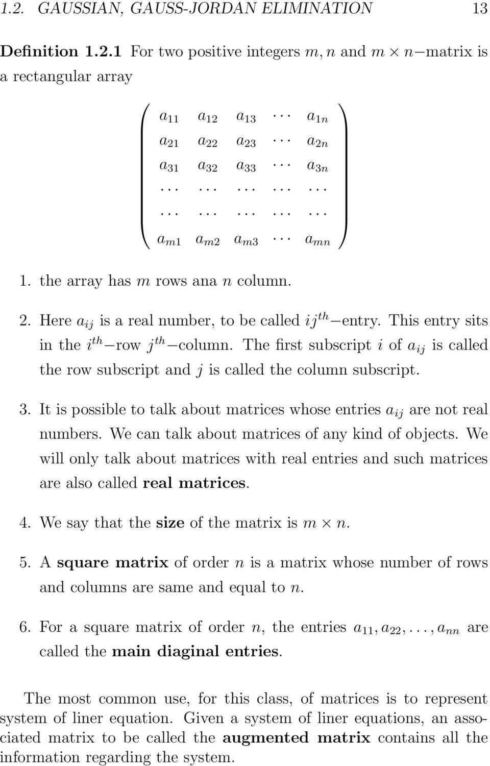 The first subscript i of a ij is called the row subscript and j is called the column subscript. 3. It is possible to talk about matrices whose entries a ij are not real numbers.