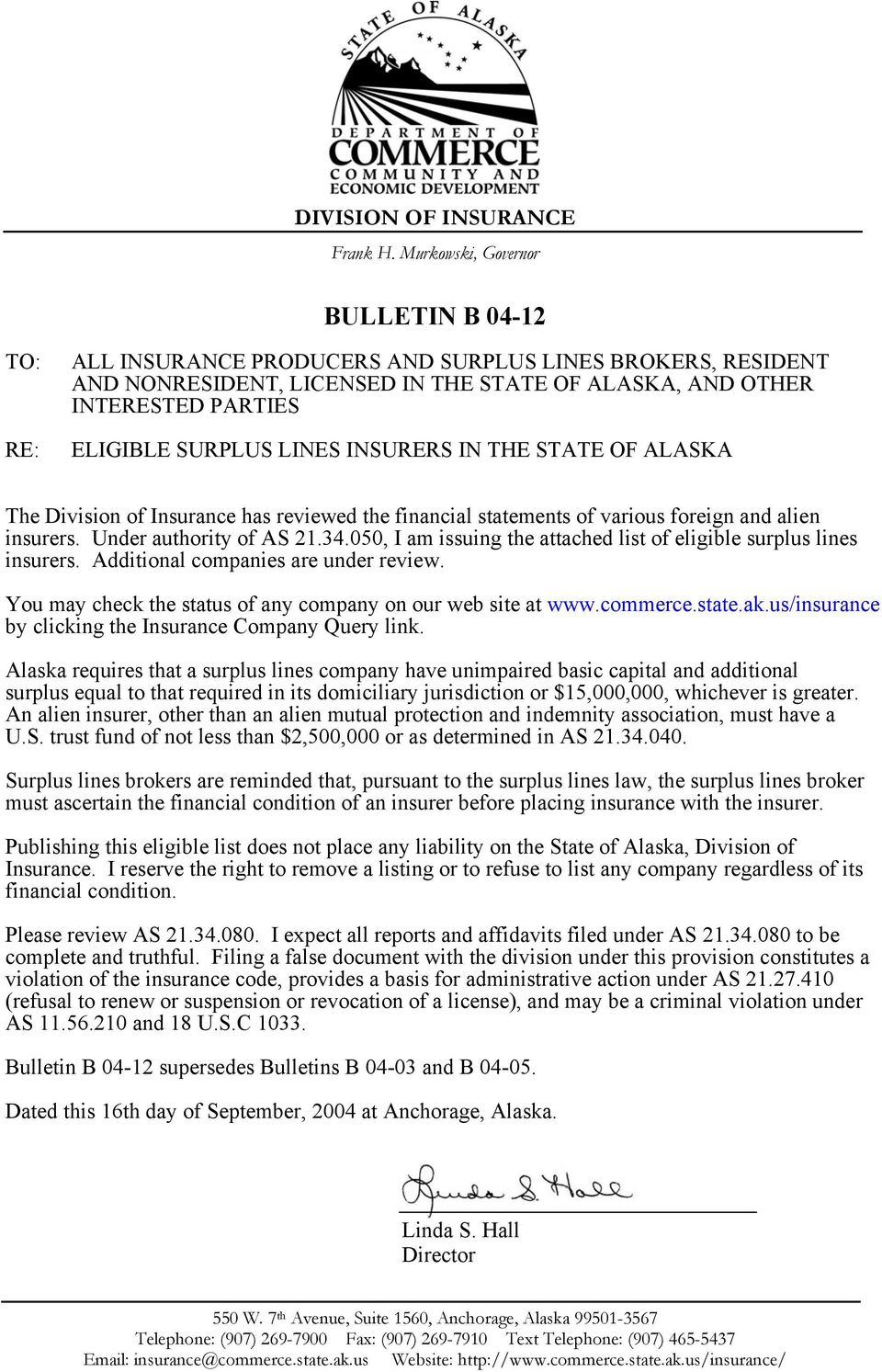 SURPLUS LINES INSURERS IN THE STATE OF ALASKA The Division of Insurance has reviewed the financial statements of various foreign and alien insurers. Under authority of AS 21.34.