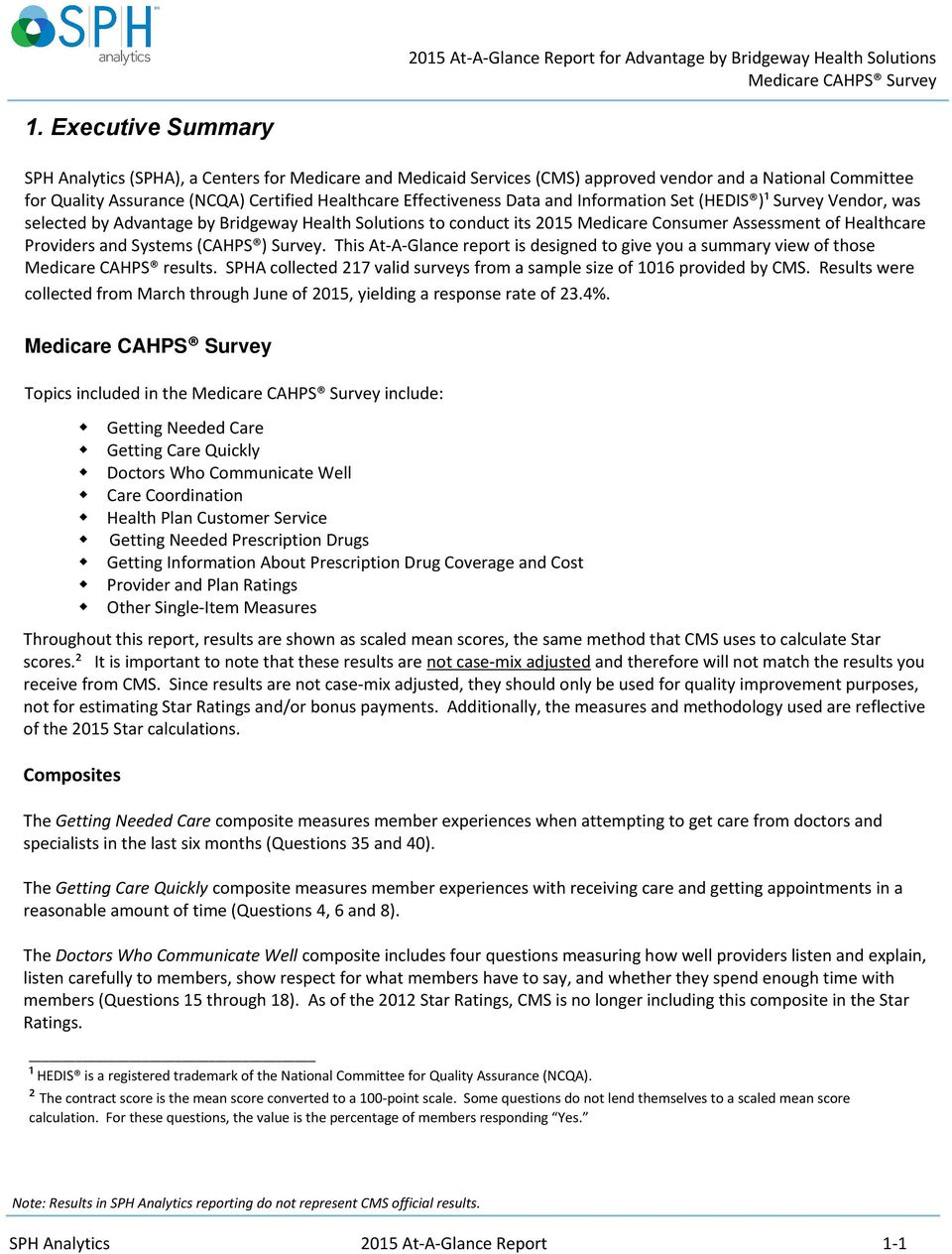 Data and Information Set (HEDIS )¹ Survey Vendor, was selected by Advantage by Bridgeway Health Solutions to conduct its 2015 Medicare Consumer Assessment of Healthcare Providers and Systems (CAHPS )