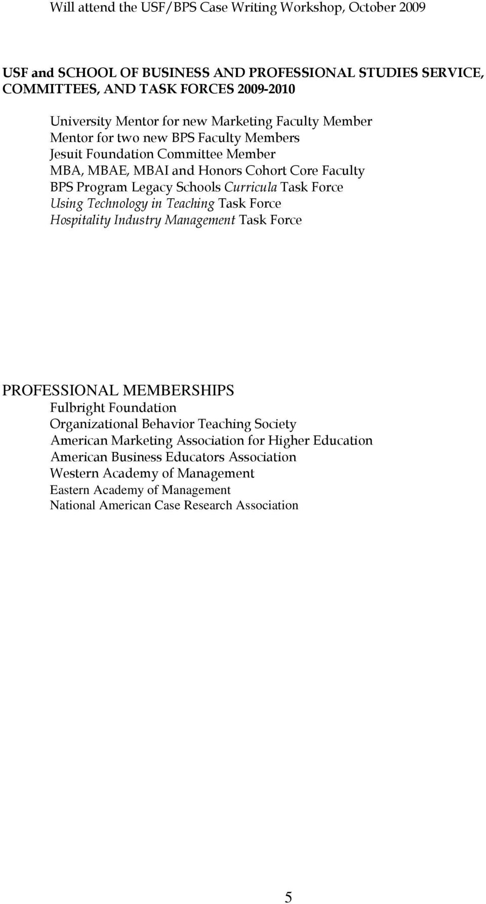 Task Force Using Technology in Teaching Task Force Hospitality Industry Management Task Force PROFESSIONAL MEMBERSHIPS Fulbright Foundation Organizational Behavior Teaching Society