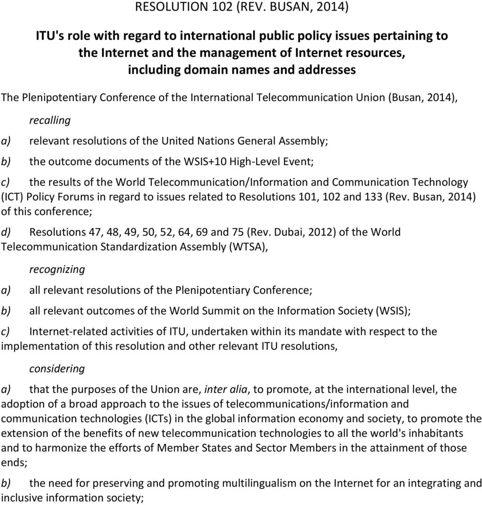 Conference of the International Telecommunication Union (Busan, 2014), recalling a) relevant resolutions of the United Nations General Assembly; b) the outcome documents of the WSIS+10 High-Level