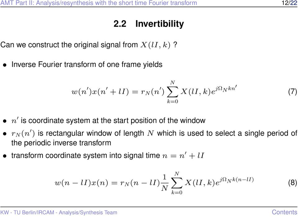 Inverse Fourier transform of one frame yields w(n )x(n + li) = r N (n ) NX X(lI, k)e jω N kn (7) k=0 n is coordinate system at the