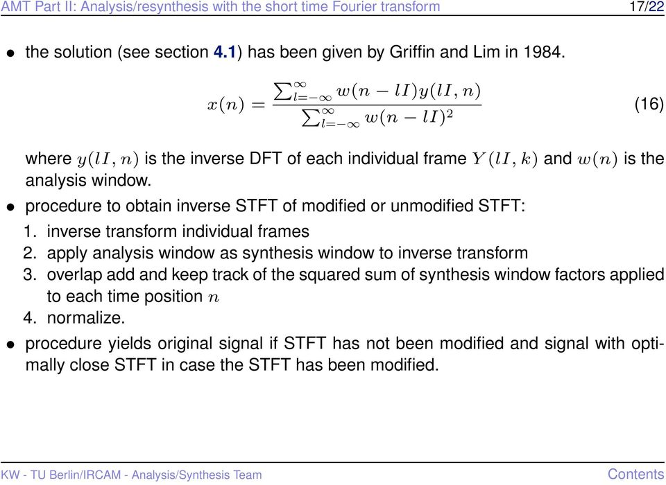 procedure to obtain inverse STFT of modified or unmodified STFT: 1. inverse transform individual frames 2. apply analysis window as synthesis window to inverse transform 3.
