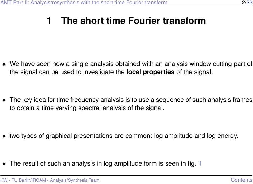 The key idea for time frequency analysis is to use a sequence of such analysis frames to obtain a time varying spectral analysis of the