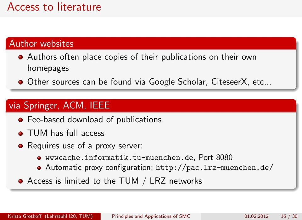 .. via Springer, ACM, IEEE Fee-based download of publications TUM has full access Requires use of a proxy server: wwwcache.