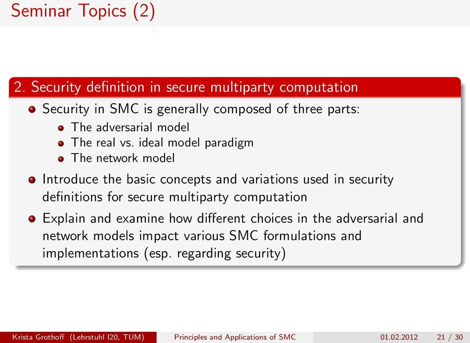 vs. ideal model paradigm The network model Introduce the basic concepts and variations used in security definitions for secure multiparty