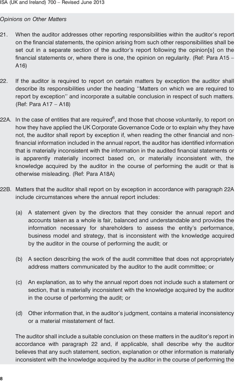 separate section of the auditor s report following the opinion[s] on the financial statements or, where there is one, the opinion on regularity. (Ref: Para A15 A16) 22.