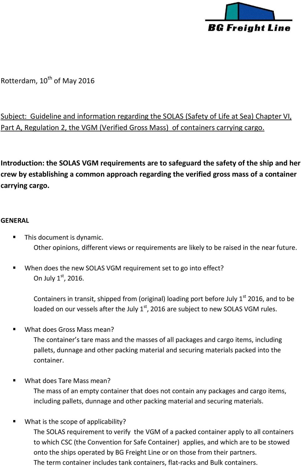 GENERAL This document is dynamic. Other opinions, different views or requirements are likely to be raised in the near future. When does the new SOLAS VGM requirement set to go into effect?