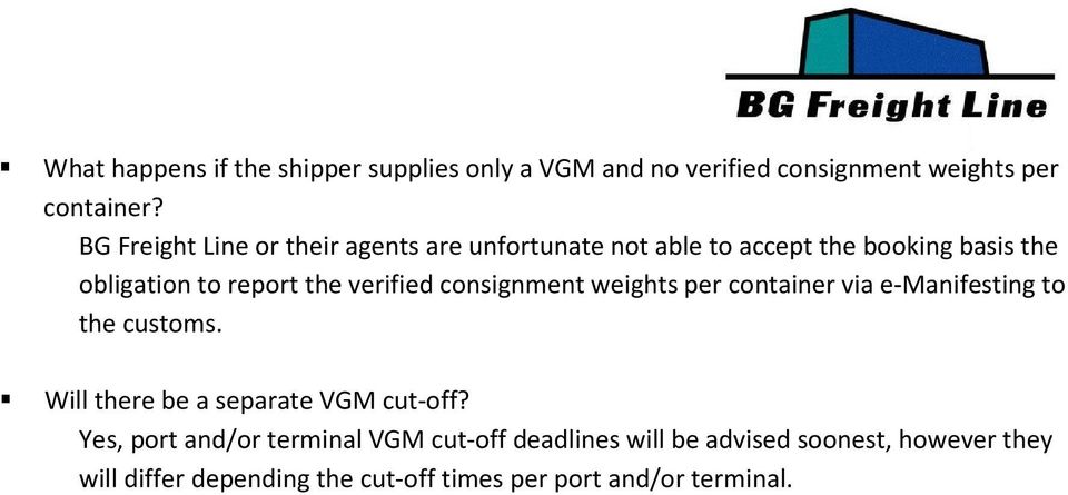 verified consignment weights per container via e-manifesting to the customs. Will there be a separate VGM cut-off?