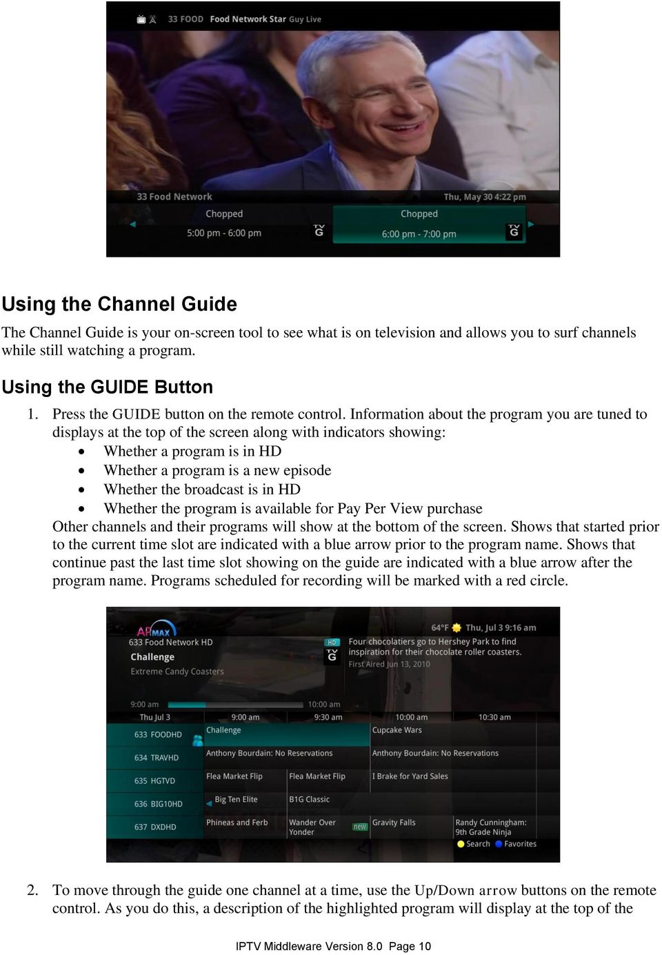 Information about the program you are tuned to displays at the top of the screen along with indicators showing: Whether a program is in HD Whether a program is a new episode Whether the broadcast is