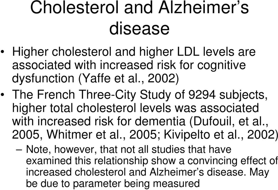 , 2002) The French Three-City Study of 9294 subjects, higher total cholesterol levels was associated with increased risk for dementia