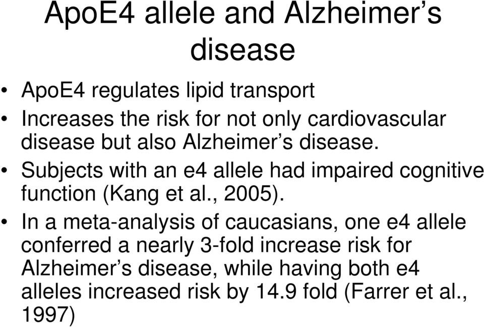 Subjects with an e4 allele had impaired cognitive function (Kang et al., 2005).