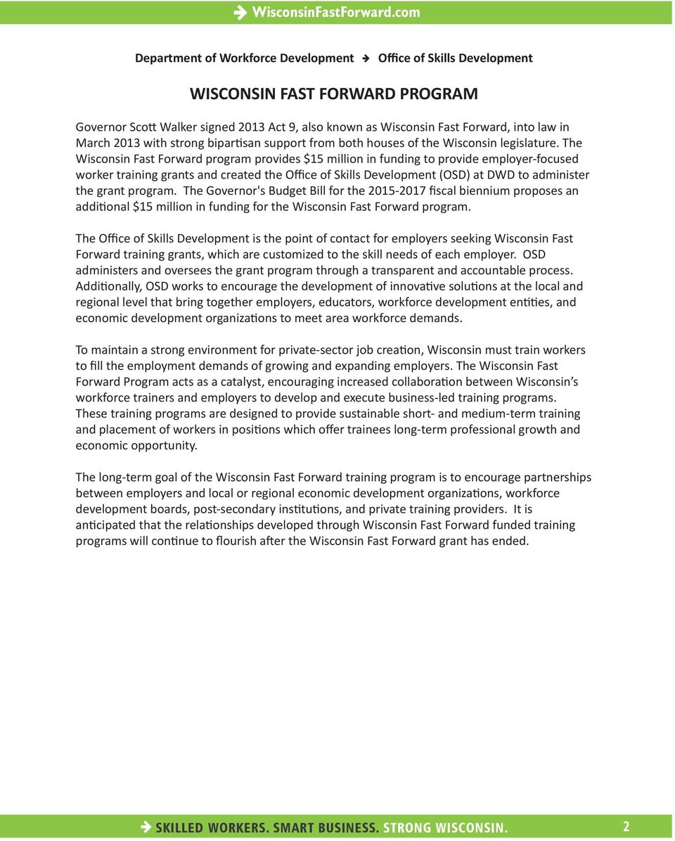 The Wisconsin Fast Forward program provides $15 million in funding to provide employer-focused worker training grants and created the Office of Skills Development (OSD) at DWD to administer the grant