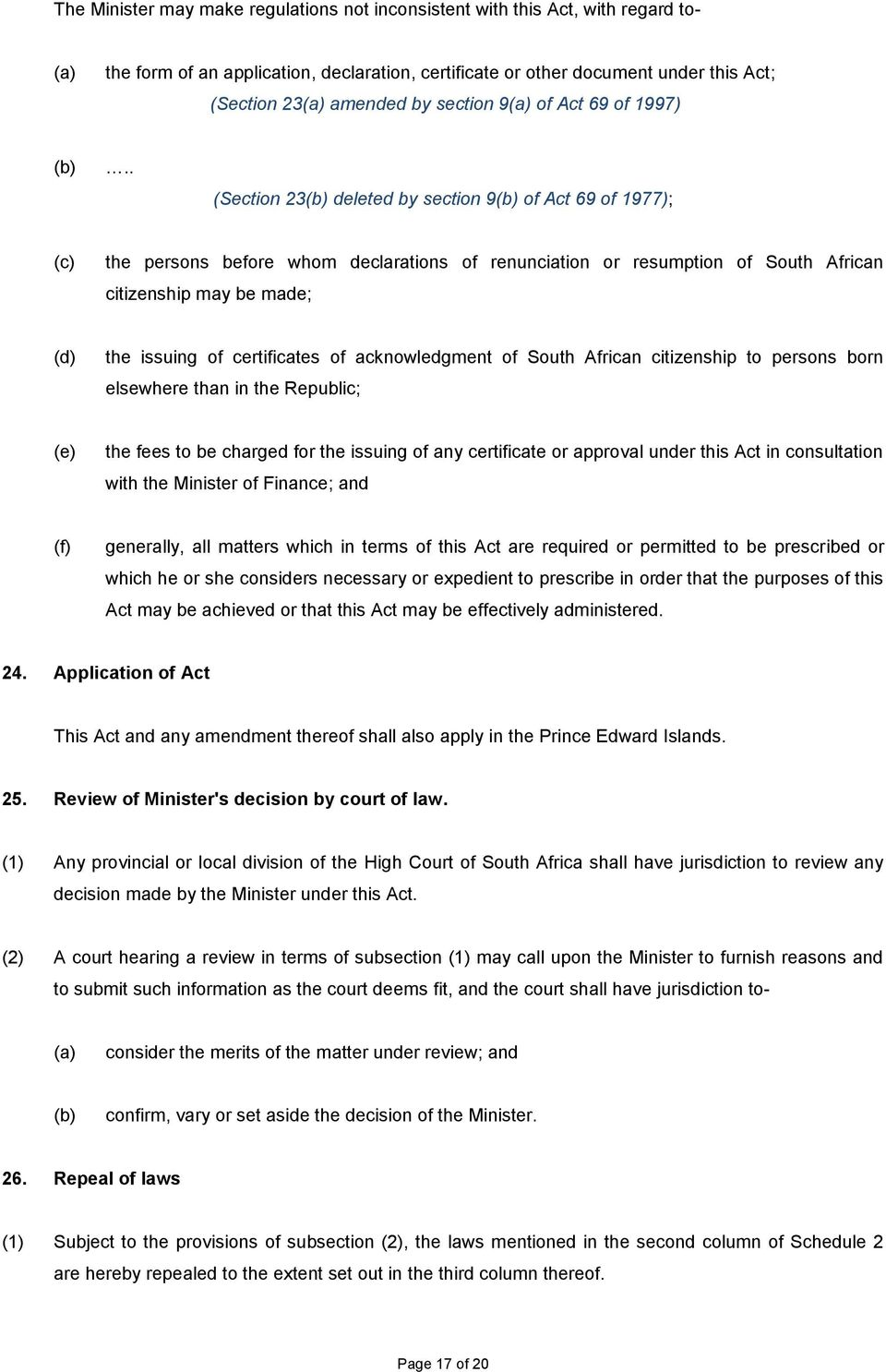 . (Section 23 deleted by section 9 of Act 69 of 1977); (c) the persons before whom declarations of renunciation or resumption of South African citizenship may be made; (d) the issuing of certificates