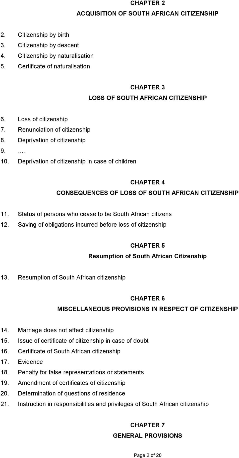 Deprivation of citizenship in case of children CHAPTER 4 CONSEQUENCES OF LOSS OF SOUTH AFRICAN CITIZENSHIP 11. Status of persons who cease to be South African citizens 12.