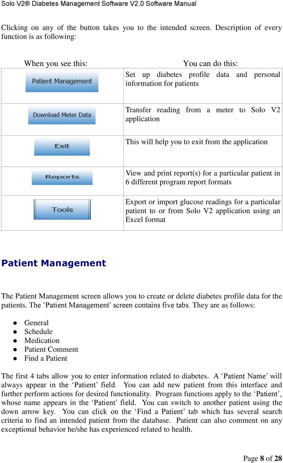 application This will help you to exit from the application View and print report(s) for a particular patient in 6 different program report formats Export or import glucose readings for a particular