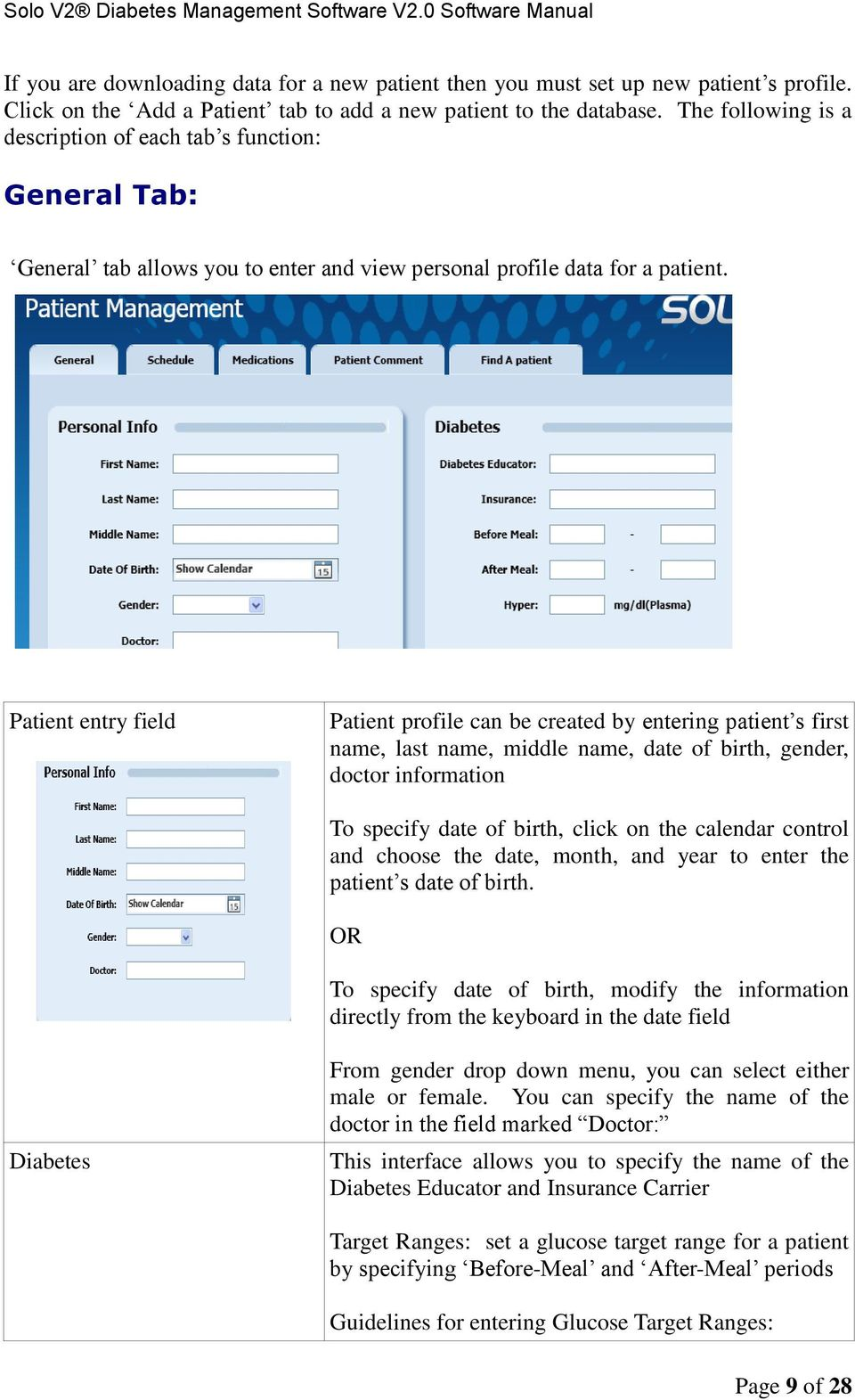 Patient entry field Patient profile can be created by entering patient s first name, last name, middle name, date of birth, gender, doctor information To specify date of birth, click on the calendar