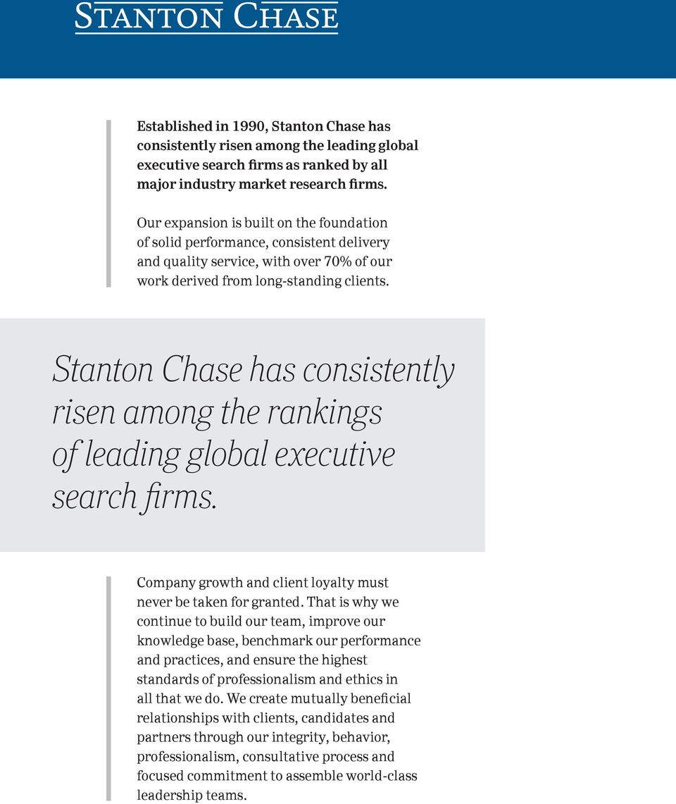 Stanton Chase has consistently risen among the rankings of leading global executive search firms. Company growth and client loyalty must never be taken for granted.