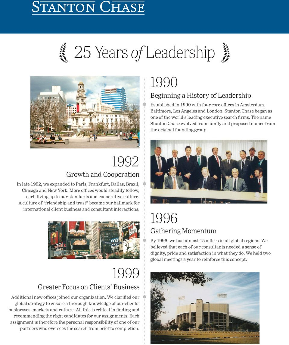 1992 Growth and Cooperation In late 1992, we expanded to Paris, Frankfurt, Dallas, Brazil, Chicago and New York.