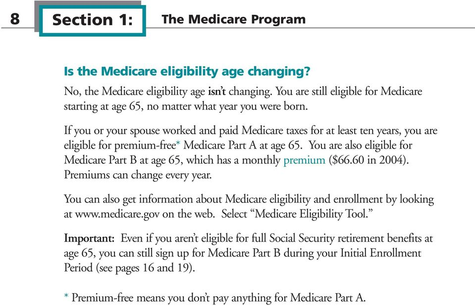 If you or your spouse worked and paid Medicare taxes for at least ten years, you are eligible for premium-free* Medicare Part A at age 65.