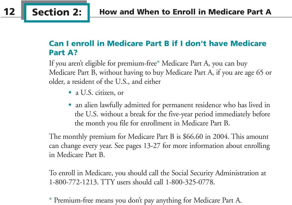 , and either a U.S. citizen, or an alien lawfully admitted for permanent residence who has lived in the U.S. without a break for the five-year period immediately before the month you file for enrollment in Medicare Part B.