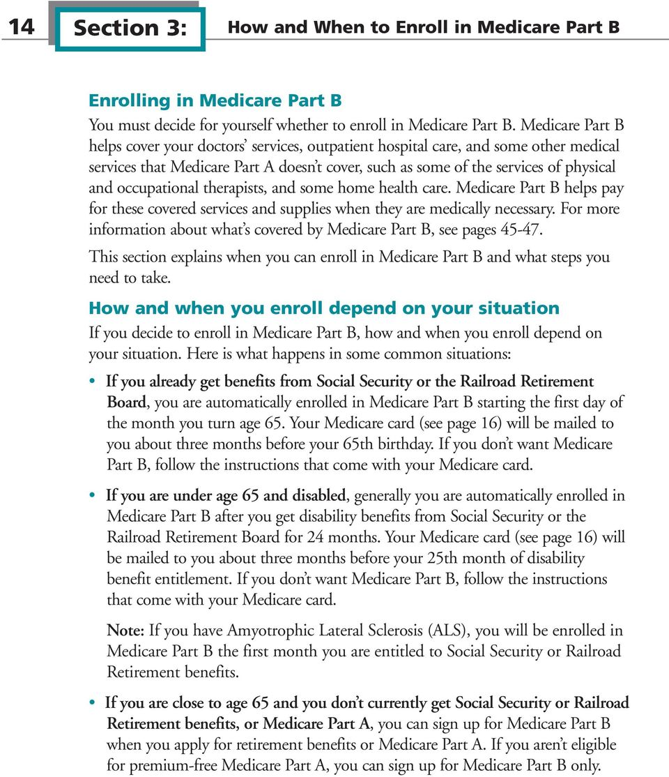 occupational therapists, and some home health care. Medicare Part B helps pay for these covered services and supplies when they are medically necessary.