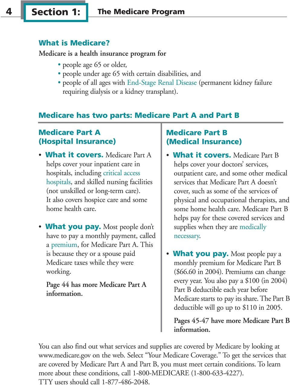 requiring dialysis or a kidney transplant). Medicare has two parts: Medicare Part A and Part B Medicare Part A (Hospital Insurance) What it covers.