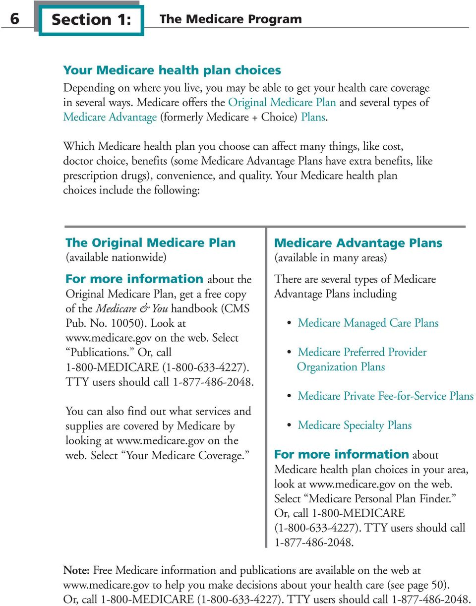 Which Medicare health plan you choose can affect many things, like cost, doctor choice, benefits (some Medicare Advantage Plans have extra benefits, like prescription drugs), convenience, and quality.