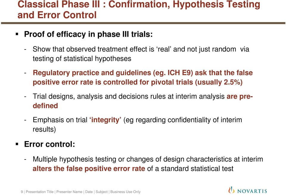 5%) - Trial designs, analysis and decisions rules at interim analysis are predefined - Emphasis on trial integrity (eg regarding confidentiality of interim results) Error control: -