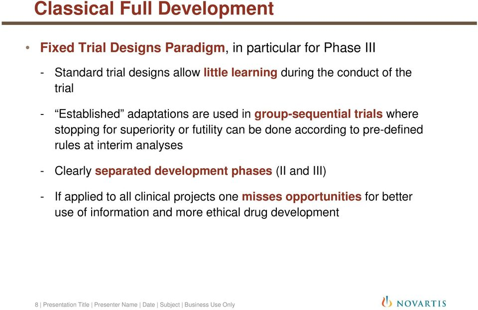 according to pre-defined rules at interim analyses - Clearly separated development phases (II and III) - If applied to all clinical projects one