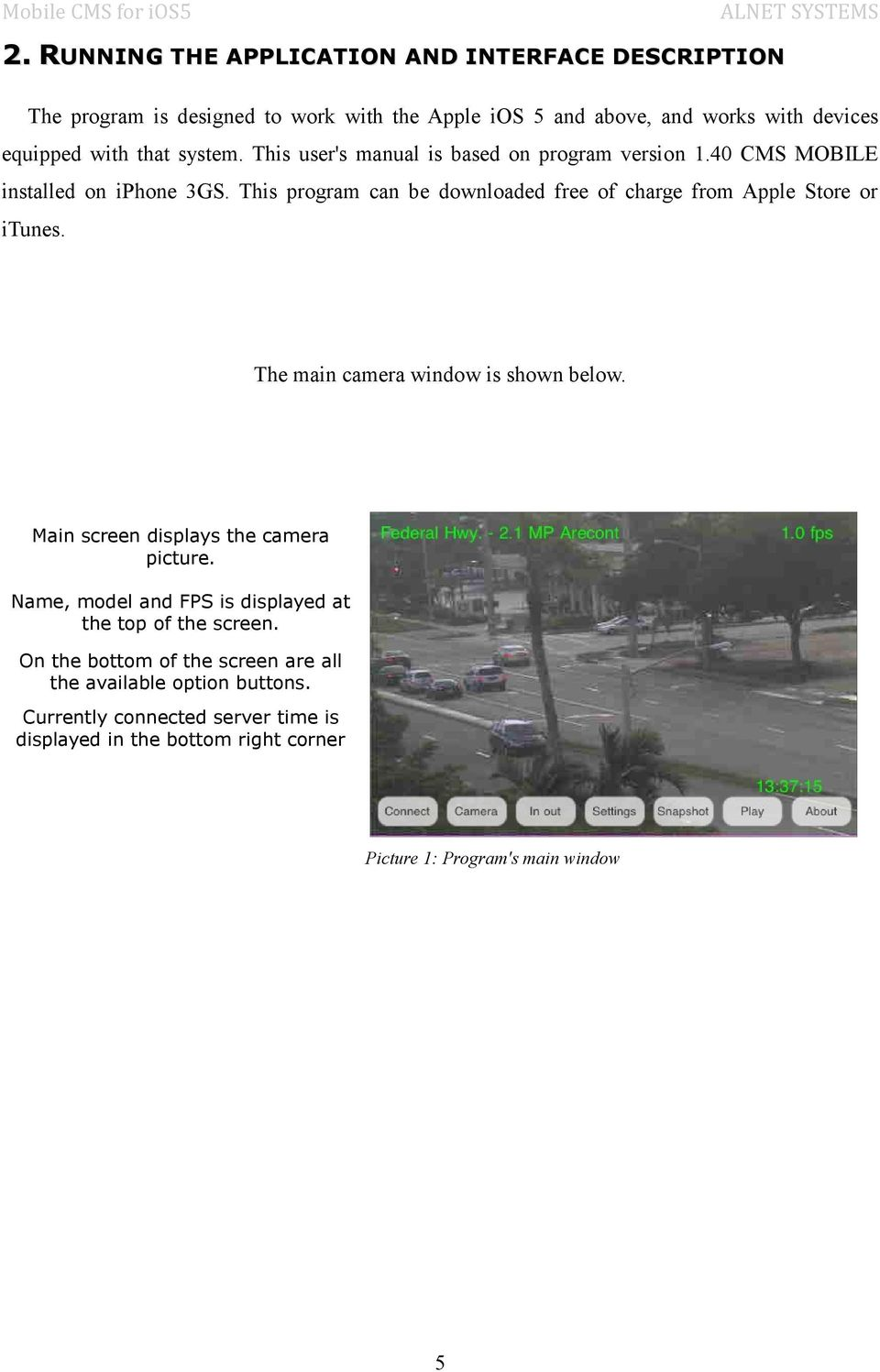 This program can be downloaded free of charge from Apple Store or itunes. The main camera window is shown below. Main screen displays the camera picture.