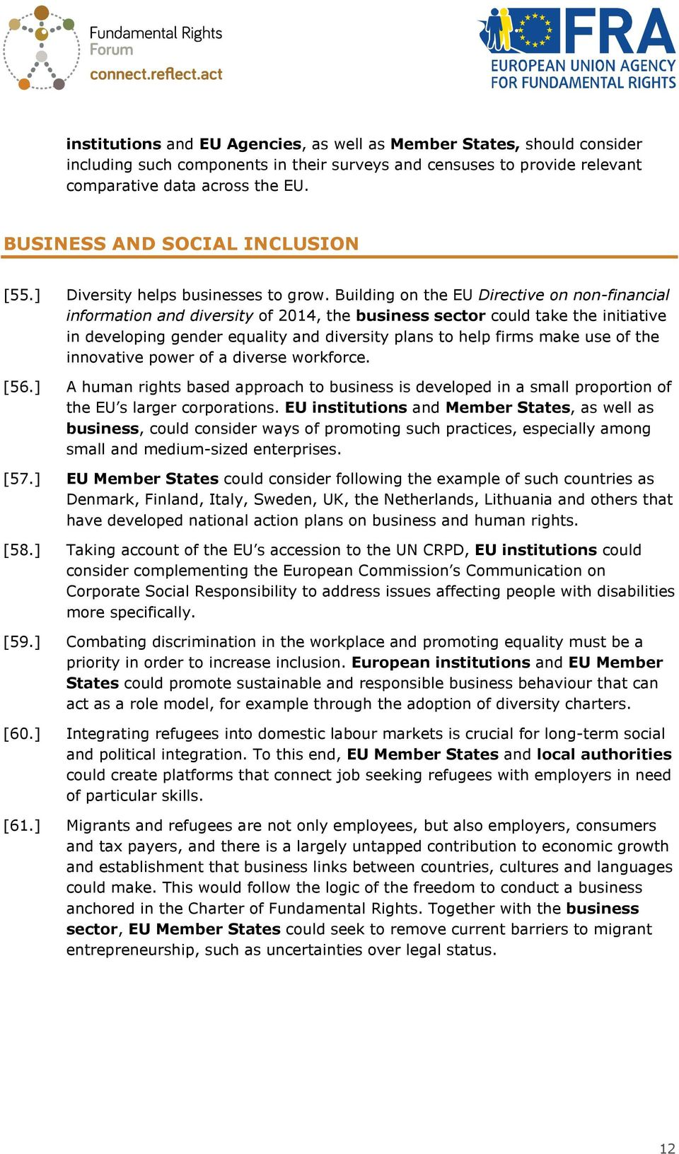 Building on the EU Directive on non-financial information and diversity of 2014, the business sector could take the initiative in developing gender equality and diversity plans to help firms make use