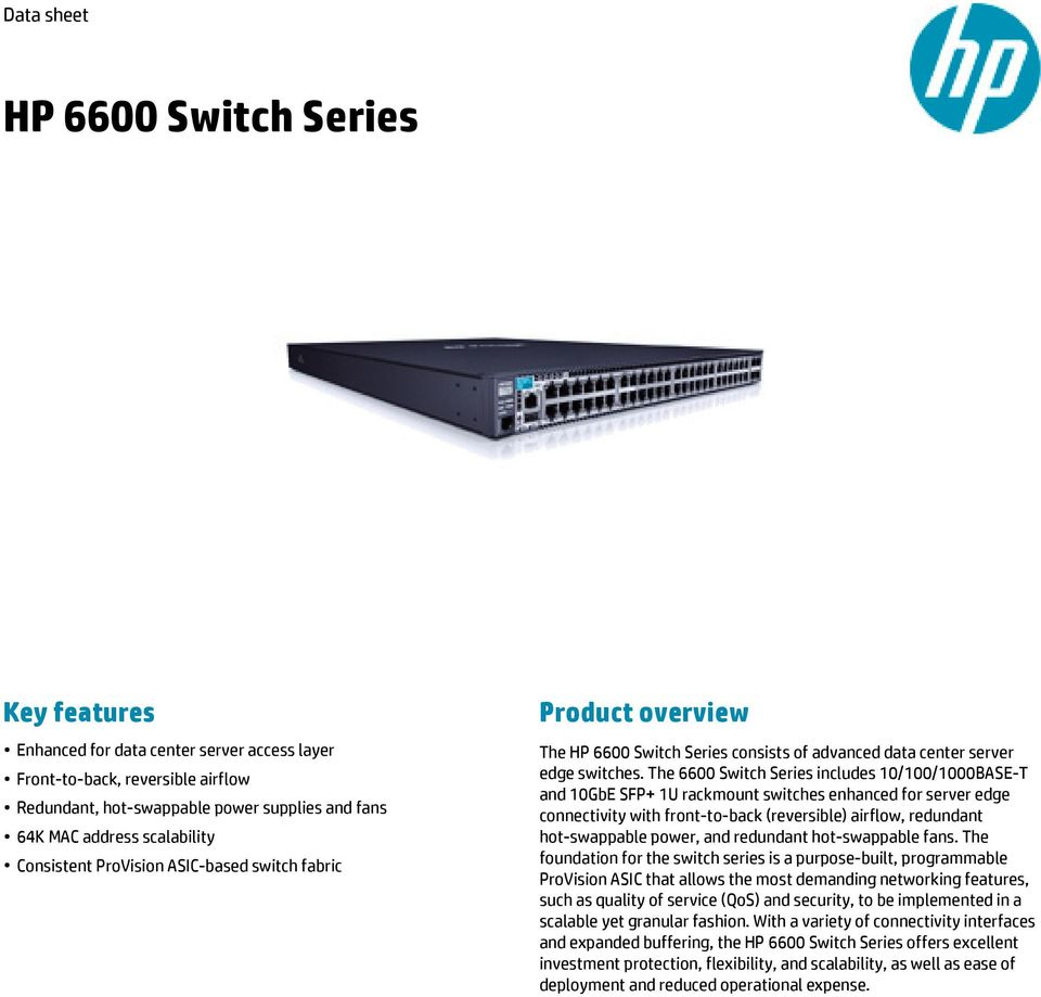 The 6600 Switch Series includes 10/100/1000BASE-T and 10GbE SFP+ 1U rackmount switches enhanced for server edge connectivity with front-to-back (reversible) airflow, redundant hot-swappable power,