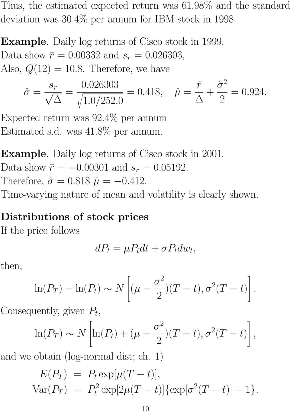 Example. Daily log returns of Cisco stock in 2001. Data show r = 0.00301 and s r = 0.05192. Therefore, ˆσ = 0.818 ˆµ = 0.412. Time-varying nature of mean and volatility is clearly shown.