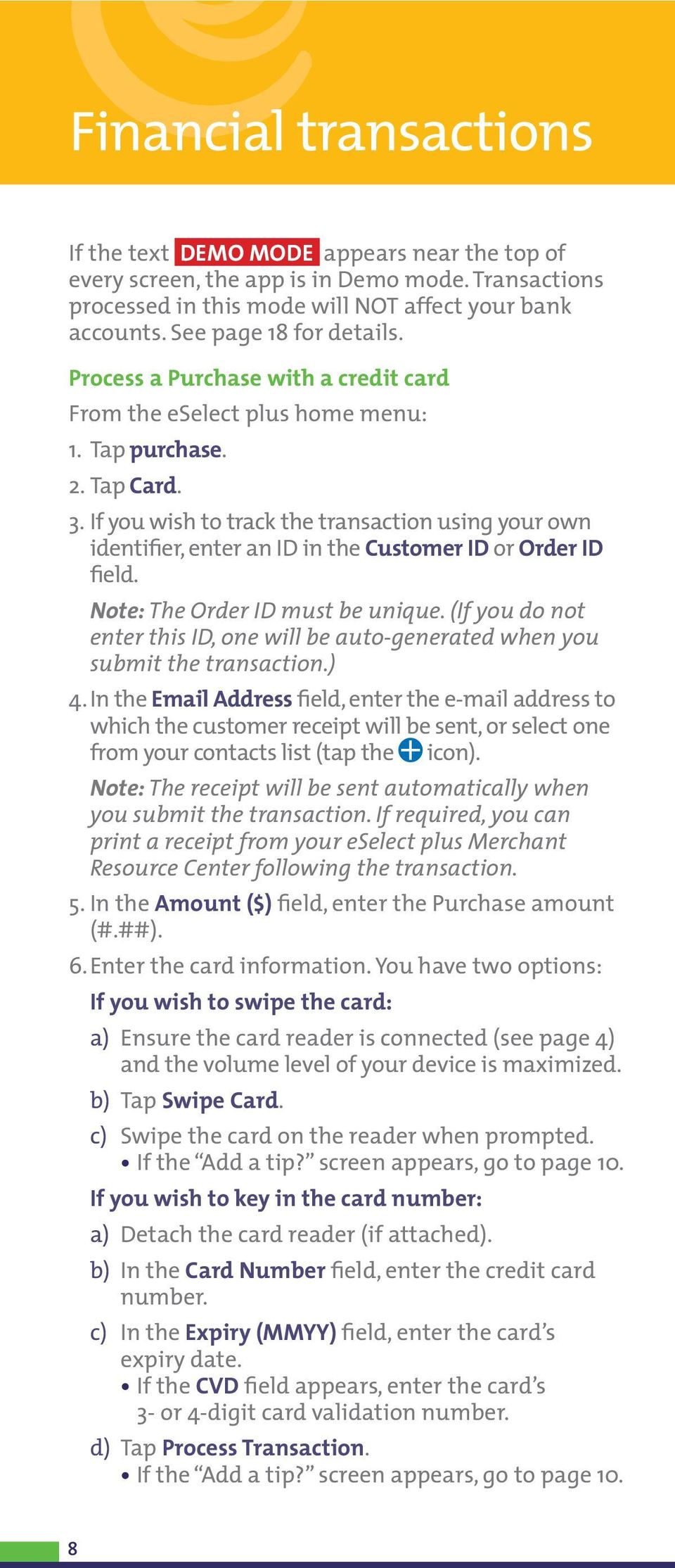 If you wish to track the transaction using your own identifier, enter an ID in the Customer ID or Order ID field. Note: The Order ID must be unique.