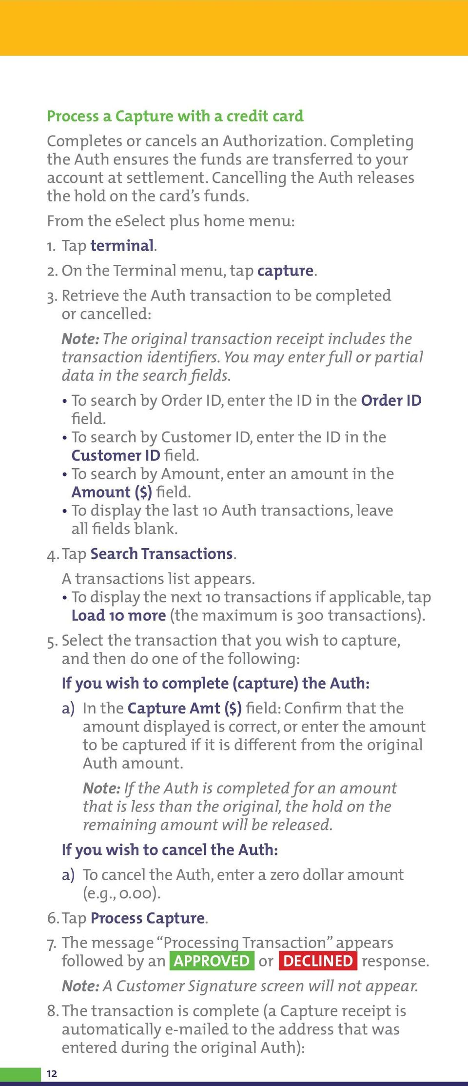 Retrieve the Auth transaction to be completed or cancelled: Note: The original transaction receipt includes the transaction identifiers. You may enter full or partial data in the search fields.