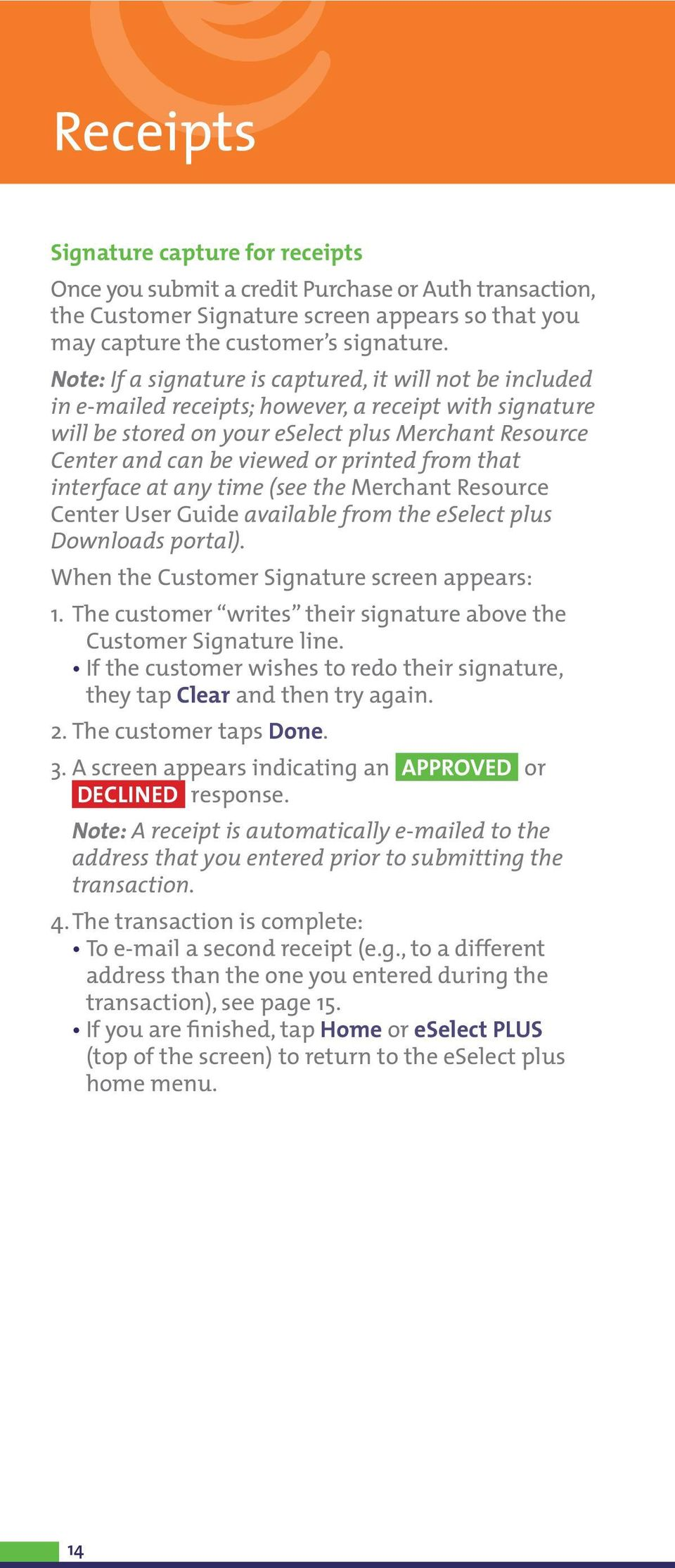 printed from that interface at any time (see the Merchant Resource Center User Guide available from the eselect plus Downloads portal). When the Customer Signature screen appears: 1.