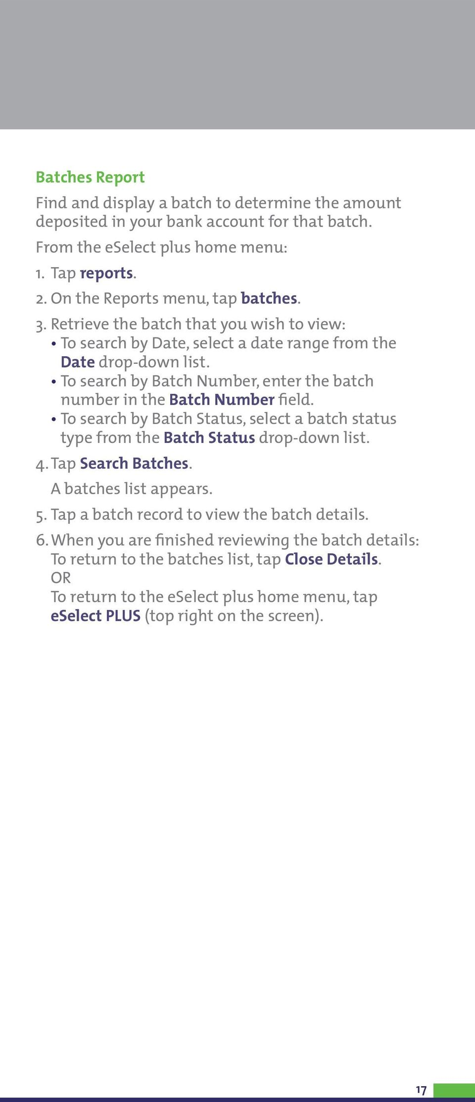 To search by Batch Number, enter the batch number in the Batch Number field. To search by Batch Status, select a batch status type from the Batch Status drop-down list. 4. Tap Search Batches.