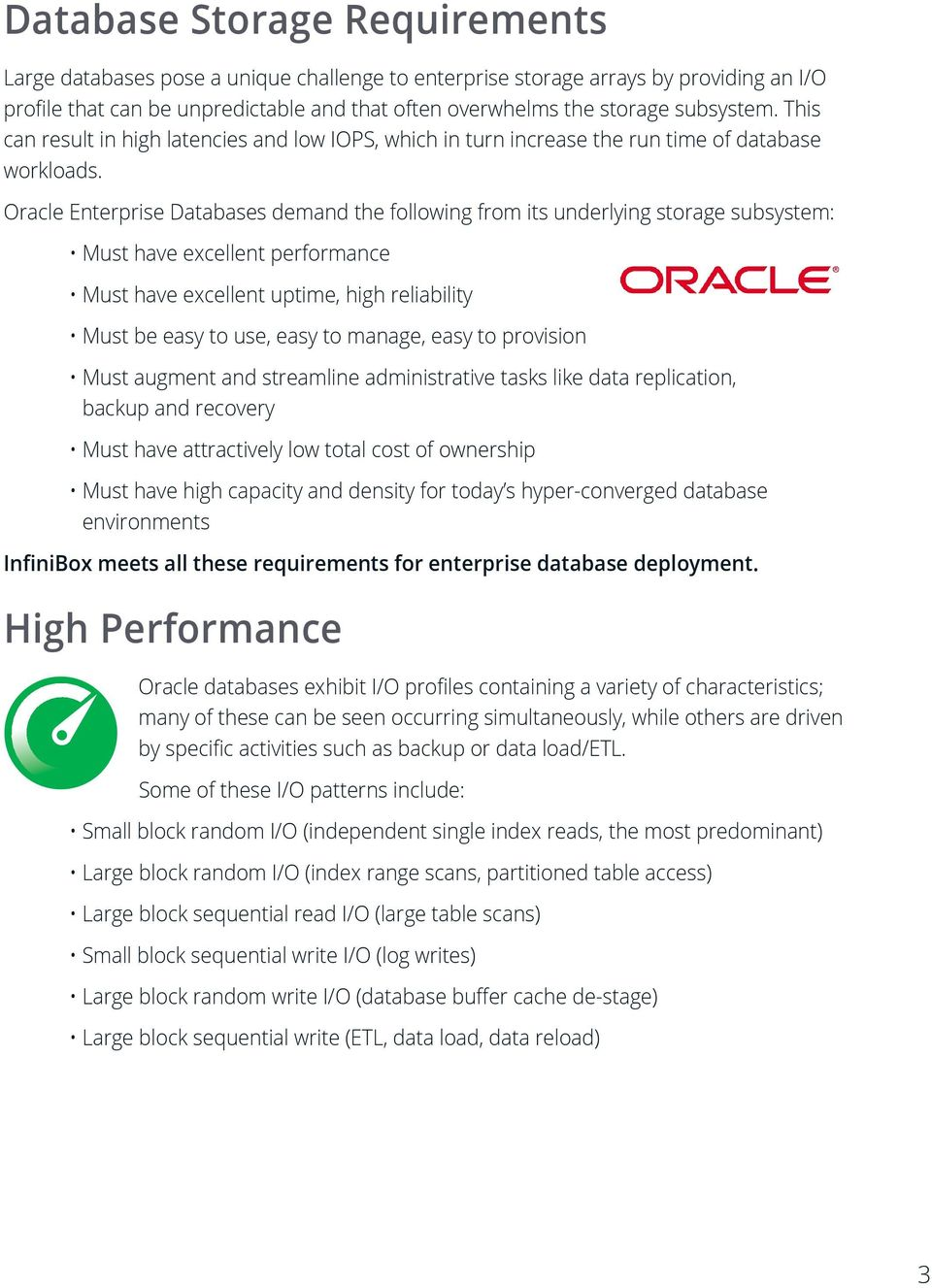 Oracle Enterprise Databases demand the following from its underlying storage subsystem: Must have excellent performance Must have excellent uptime, high reliability Must be easy to use, easy to