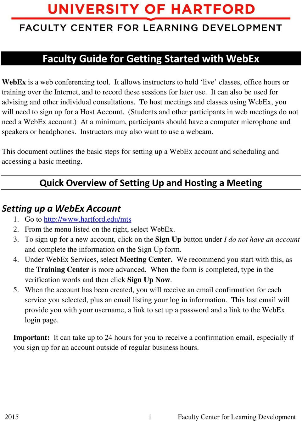 To host meetings and classes using WebEx, you will need to sign up for a Host Account. (Students and other participants in web meetings do not need a WebEx account.