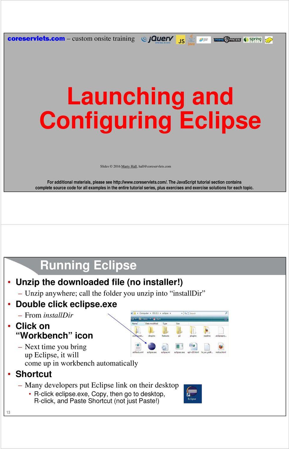 exe From installdir Click on Workbench icon Next time you bring up Eclipse, it will come up in workbench
