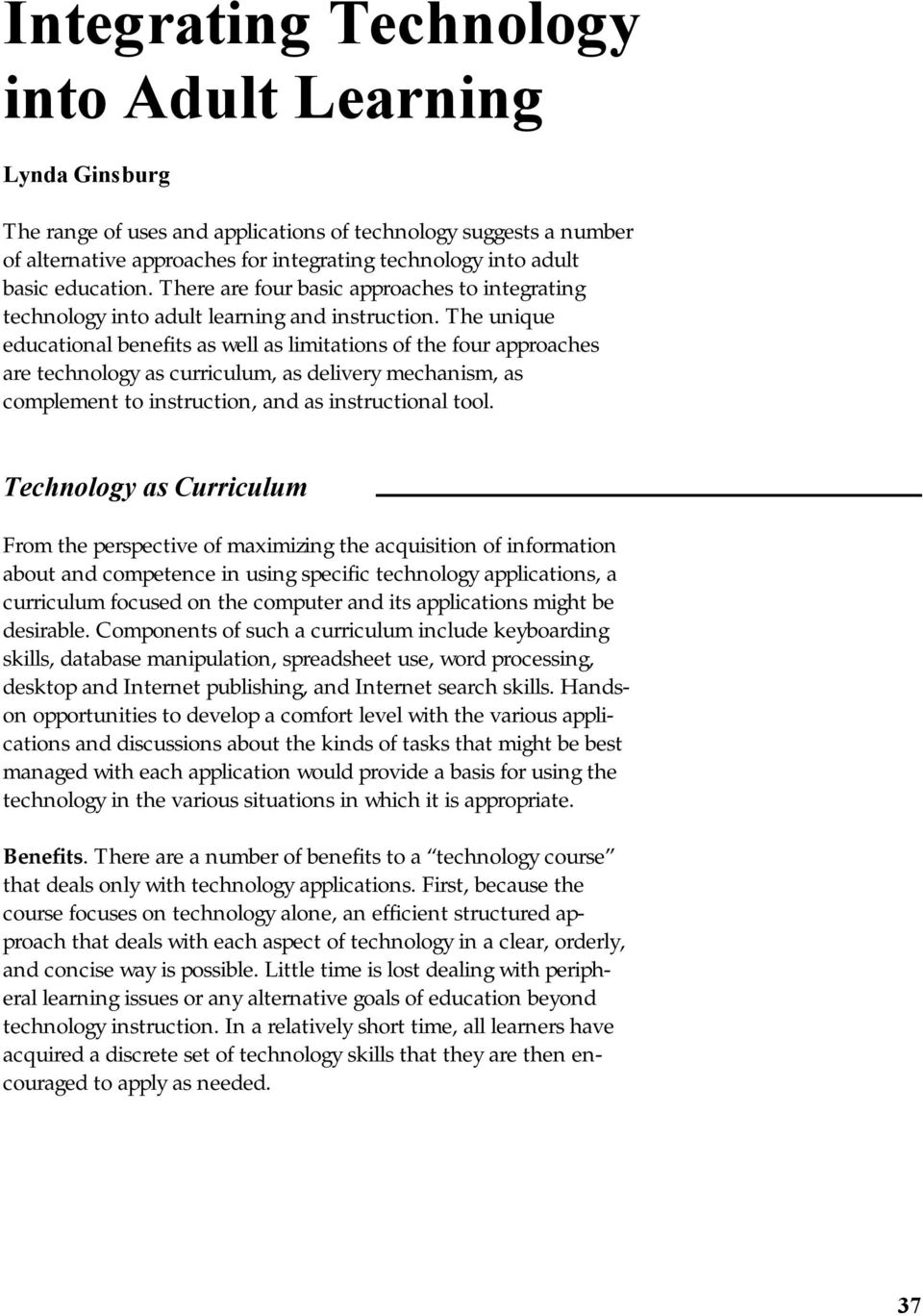 The unique educational benefits as well as limitations of the four approaches are technology as curriculum, as delivery mechanism, as complement to instruction, and as instructional tool.