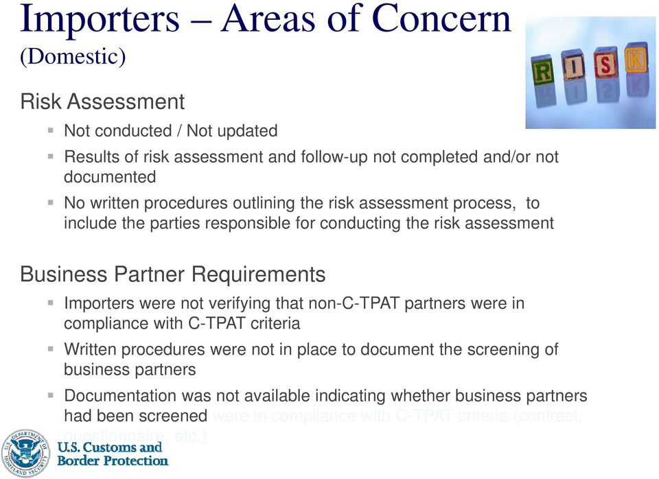 Importers were not verifying that non-c-tpat partners were in compliance with C-TPAT criteria Written procedures were not in place to document the screening of